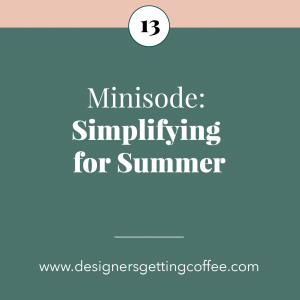 Slowing Down for Summer - Designers Getting Coffee Podcast