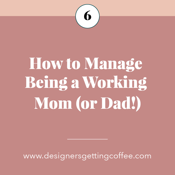 Designers Getting Coffee Episode 6: How to Manage Being a Working Mom (or Dad!)