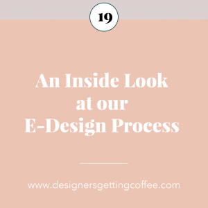 Designers Getting Coffee Podcast Episode 19: An Inside Look at our E-Design Process