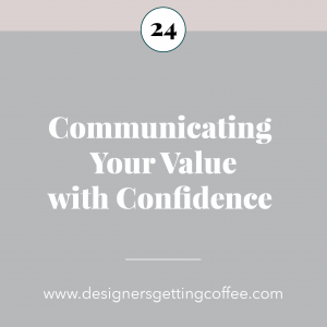 Designers Getting Coffee podcast Episode 24: Communicating Your Value with Confidence